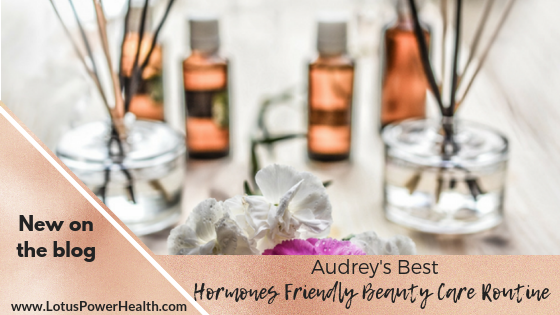 Audrey's Best Hormones Friendly Beauty Care Routine