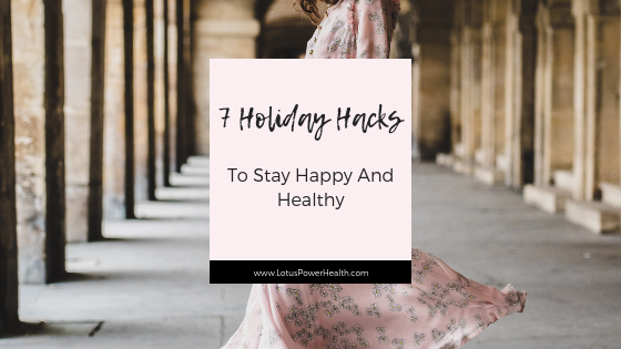 7 Holiday Hacks to Stay Happy and Healthy