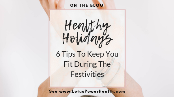 Healthy Holidays: 6 Tips To Keep You Fit During the Festivities
