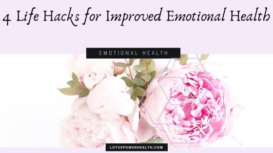 4 Life Hacks for Improved Emotional Health