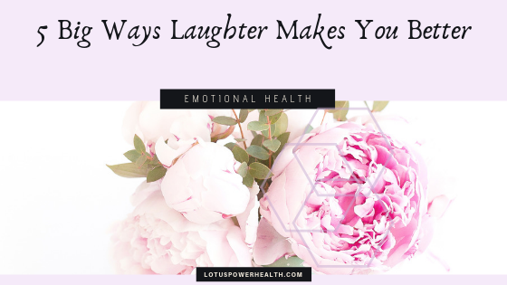 5 Big Ways Laughter Makes You Better