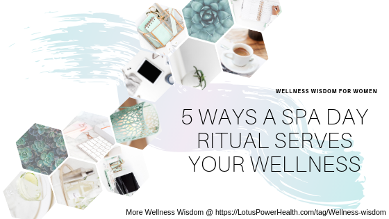5 Ways a Spa Day Ritual Serves Your Wellness