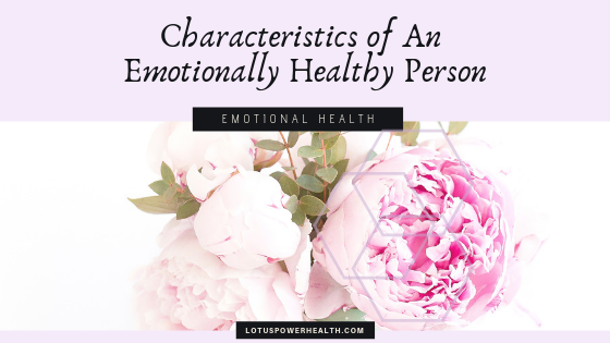 Characteristics of An Emotionally Healthy Person