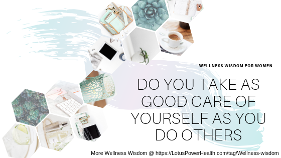 Do You Take As Good Care Of Yourself As You Do Others