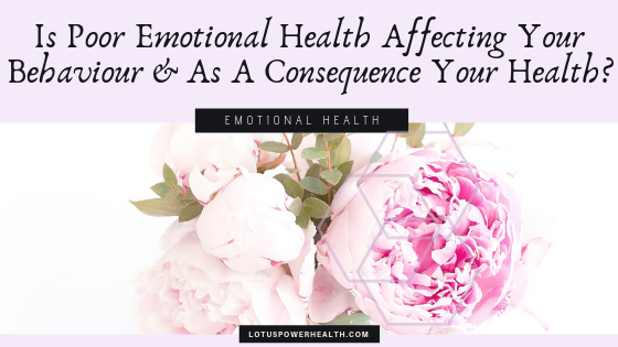 Is Poor Emotional Health Affecting Your Behaviour, And As A Consequence Your Health