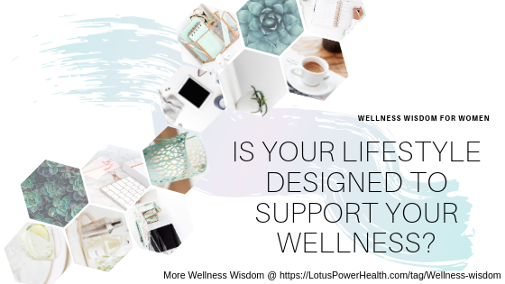 Is Your Lifestyle Designed To Support Your Health And Wellness?