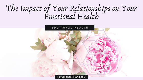 The Impact of Your Relationships on Your Emotional Health
