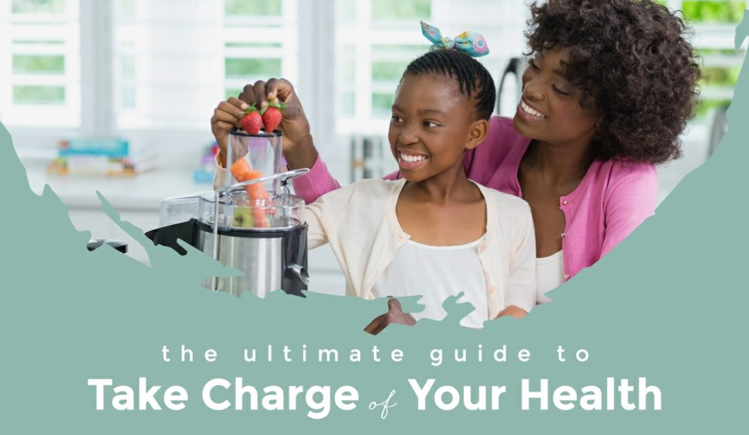 The Ultimate Guide To Take Charge Of Your Health