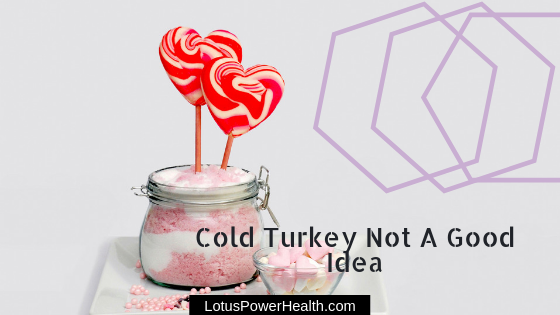 Why Going Cold Turkey May Not Be A Good Idea When Sugar Detoxing