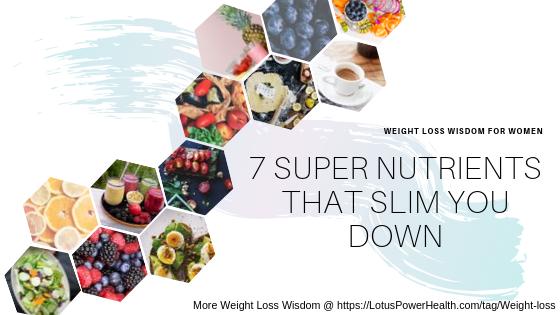 7 Super Nutrients That Slim You Down