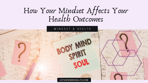 How Your Mindset Affects Your Health Outcomes